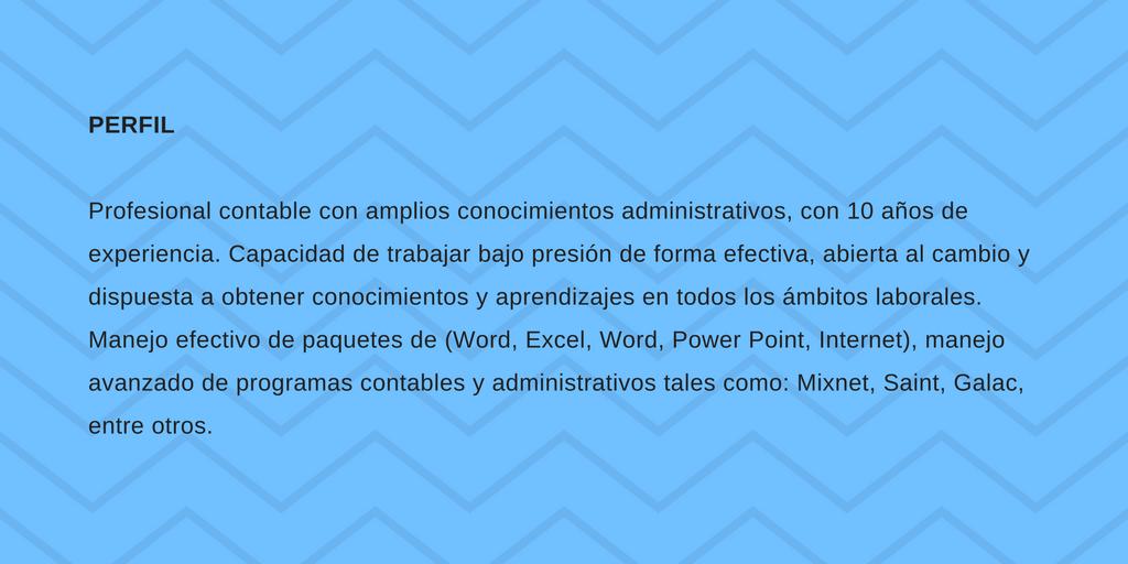 PERFIL PROFESIONALAmplios conocimientos administrativos y contables con 10 años de experiencia.Dinámica, proactiva y capacidad de trabajar bajo presión de forma efectiva,profesional a